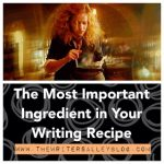 the most important ingredient in your writing recipe