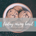 {friday mixing bowl} making space, three mentions of cookies, and the horizon