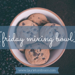 {friday mixing bowl} favorites lately