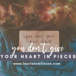 you don't give your heart in pieces