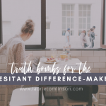 truth bombs for the hesitant difference-maker