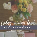 {friday mixing bowl} fall favorites, part 339829